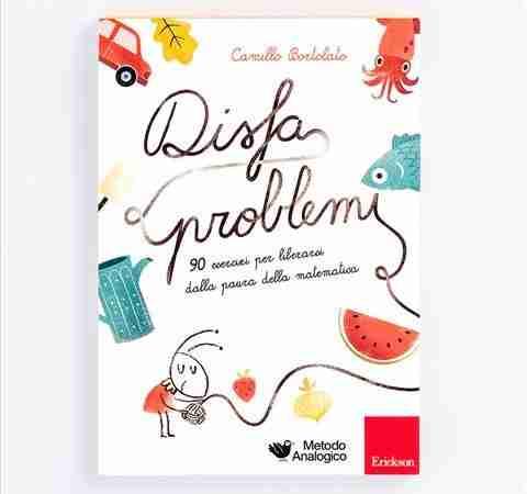 DISFAPROBLEMI. 90 esercizi per liberarsi dalla paura della matematica di Camillo Bortolato, EDIZIONI CENTRO STUDI ERICKSON