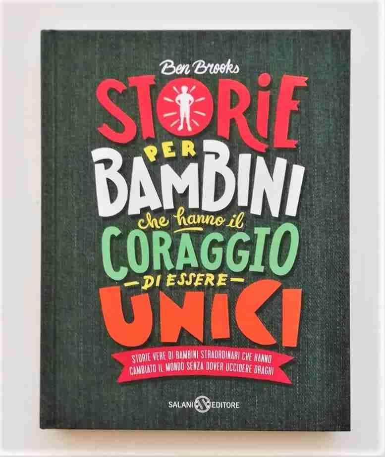 STORIE PER BAMBINI CHE HANNO IL CORAGGIO DI ESSERE UNICI di Ben Brooks e Quinton Winter, SALANI EDITORE