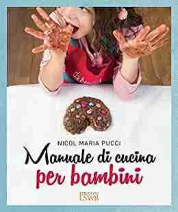 MANUALE DI CUCINA PER BAMBINI di Nicol Maria Pucci, EDIZIONI LSWR