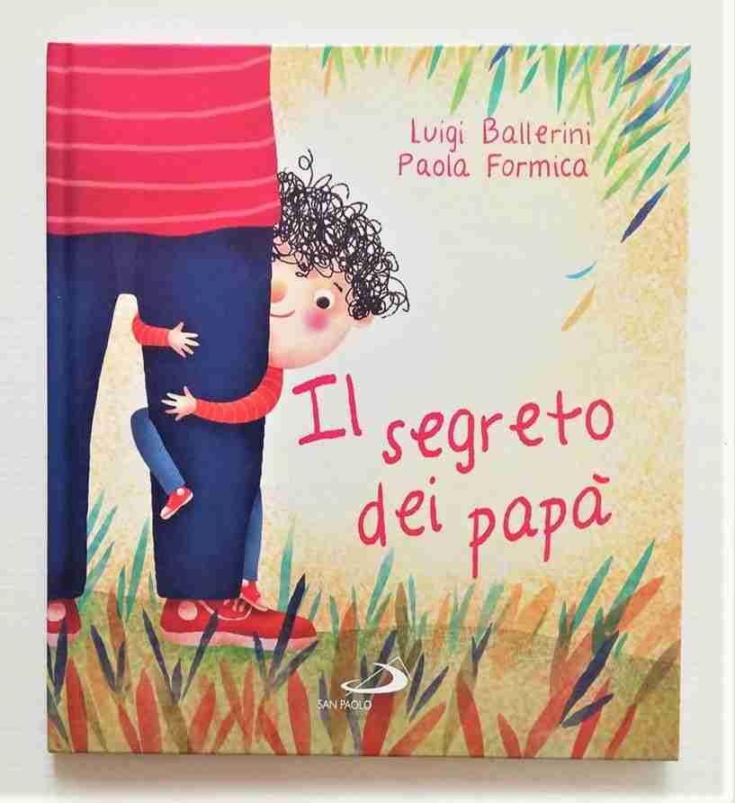 IL SEGRETO DEI PAPÀ di Paola Formica e Luigi Ballerini, EDIZIONI SAN PAOLO