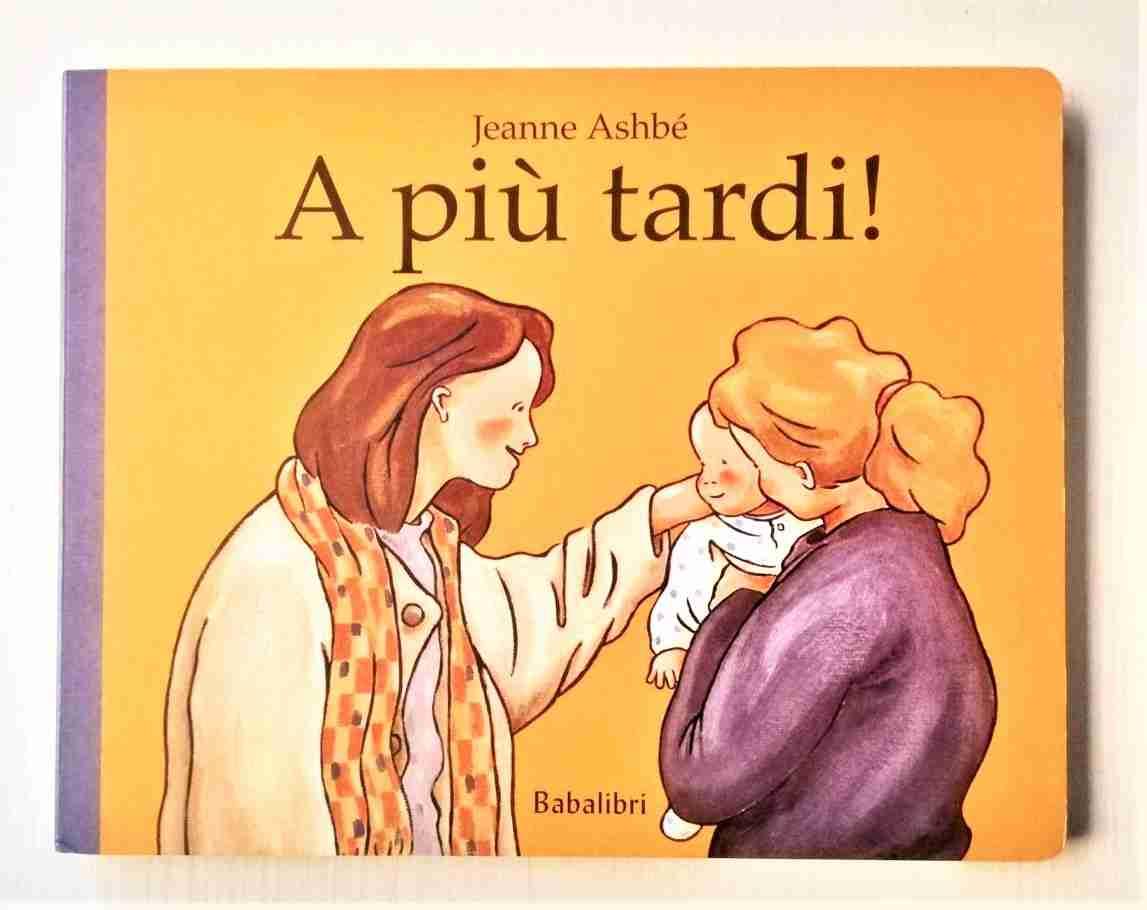 A PIÙ TARDI! di Jeanne Ashbé, BABALIBRI