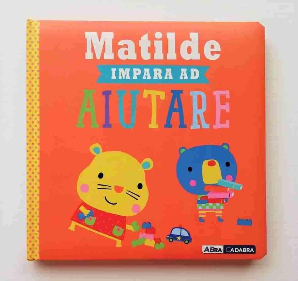 MATILDE IMPARA AD AIUTARE di Rosie Greening e Dawn Machell, DE AGOSTINI