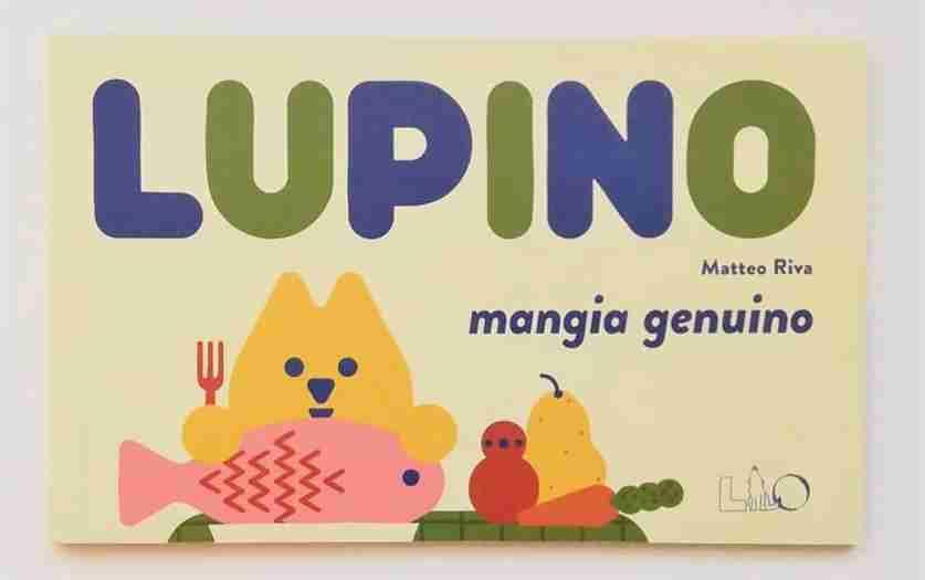 LUPINO mangia genuino di Matteo Riva, LO Editions
