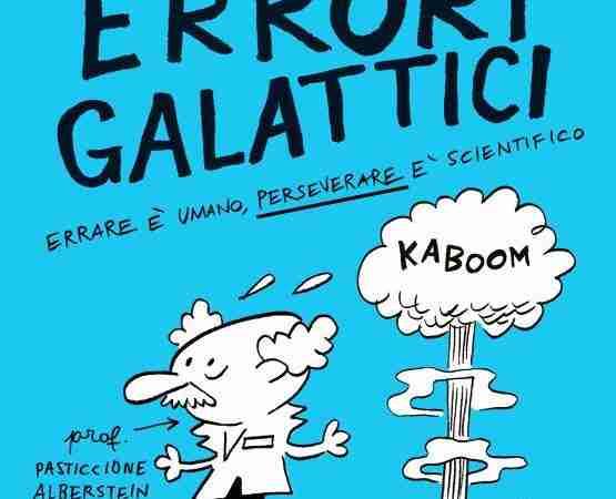 ERRORI GALATTICI Errare è umano, perseverare è scientifico di Luca Perri e Tuono Pettinato, DE AGOSTINI