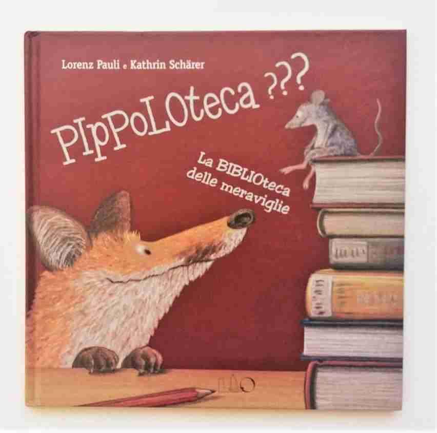 PIPPOLOTECA??? La biblioteca delle meraviglie di Lorenz Pauli e Kathrin Schärer, LO editions