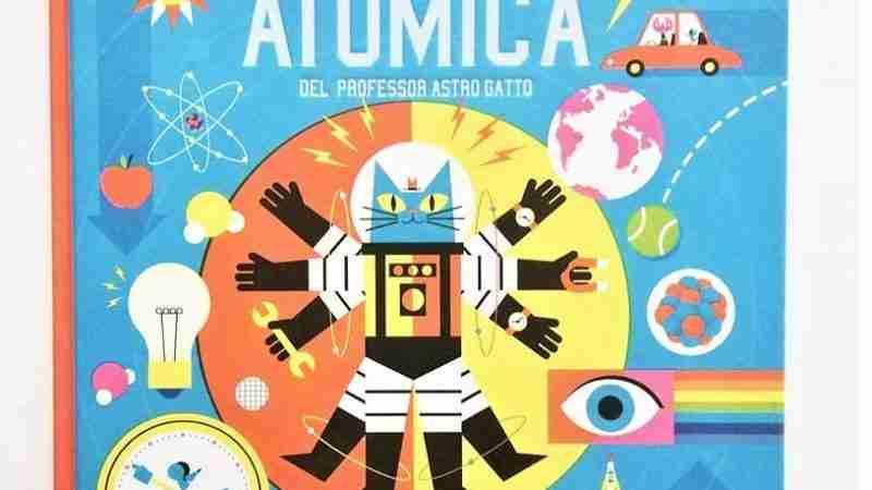 L'AVVENTURA ATOMICA DEL PROFESSOR ASTRO GATTO Un viaggio nella fisica di Dominic Walliman eBen Newman, BAO PUBLISHING