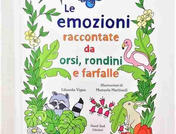 LE EMOZIONI RACCONTATE DA ORSI, RONDINI E FARFALLE di Edoardo Vigna e Manuela Martinoli, NORD SUD EDIZIONI