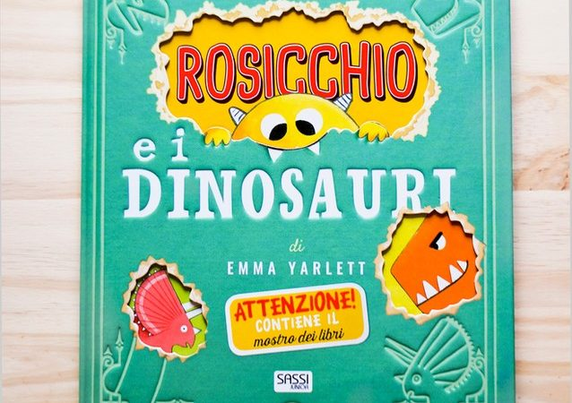 ROSICCHIO E  I DINOSAURI di Emma Yarlett, SASSI JUNIOR