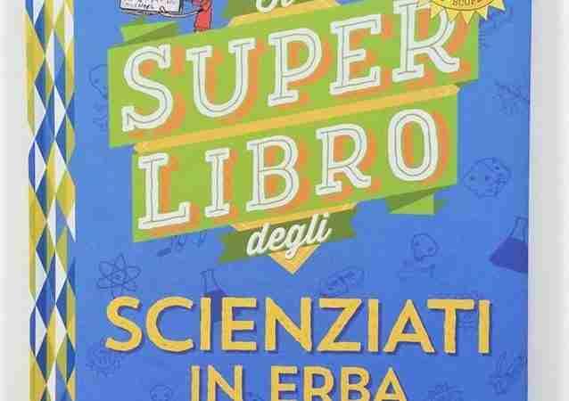 IL SUPER LIBRO DEGLI SCIENZIATI IN ERBA di Véronique Schwab, EDITORIALE SCIENZA