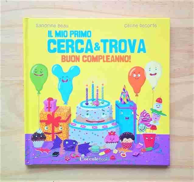 IL MIO PRIMO CERCA&TROVA: BUON COMPLEANNO! di Sandrine Beau e Céline Decorte, COCCOLE BOOKS