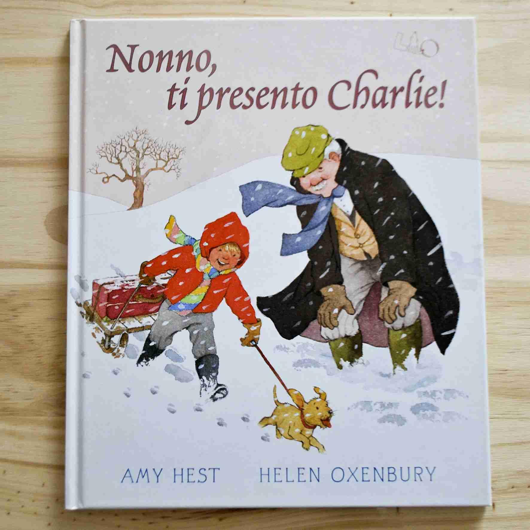 NONNO TI PRESENTO CHARLIE! di Amy Hest e Helen Oxenbury, LO éditions