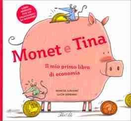 MONET E TINA IL MIO PRIMO LIBRO DI ECONOMIA di Montse Junyent e Lucia Serrano, IDEEALI