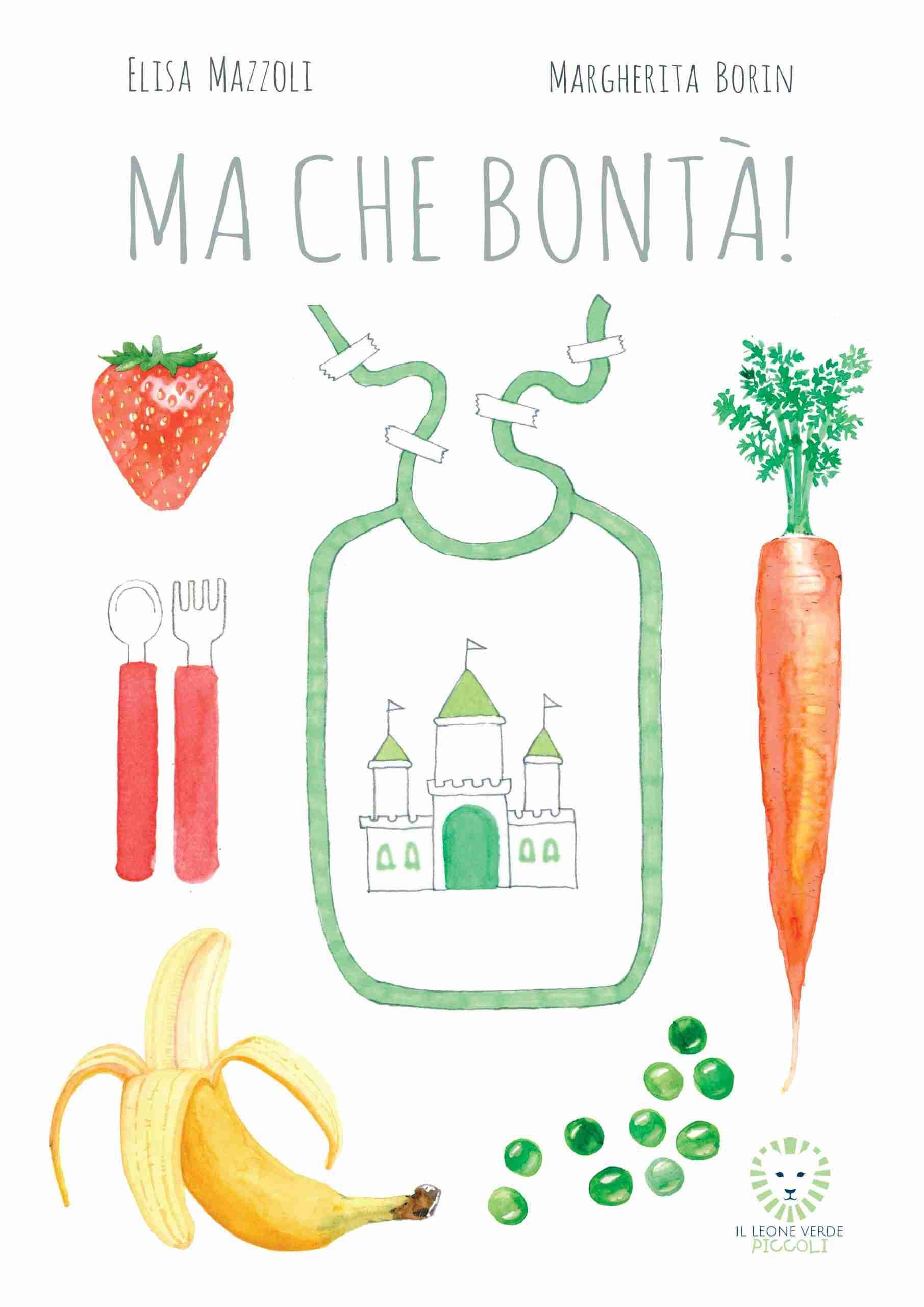 MA CHE BONTÀ! di Elisa Mazzoli e Margherita Borin, IL LEONE VERDE EDIZIONE