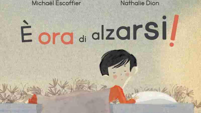 È ORA DI ALZARSI! di Michaël Escoffier e Nathalie Dion, IL LEONE VERDE EDIZIONI