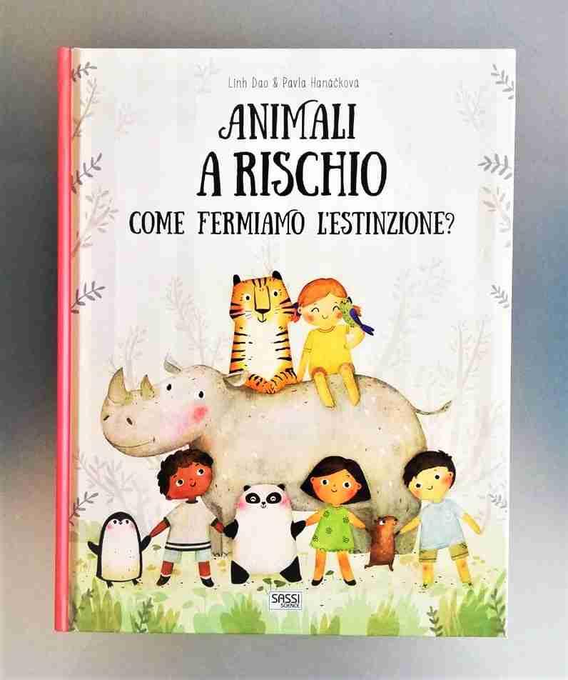 ANIMALI A RISCHIO Come fermiamo l'estinzione? di Linh Dao e Pavla Hanackova, SASSI JUNIOR