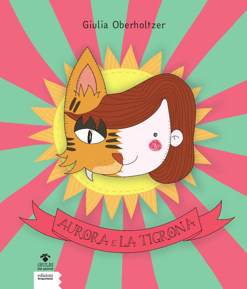 AURORA E LA TIGRONA di Giulia Oberholtzer, EDIZIONI GRUPPO ABELE