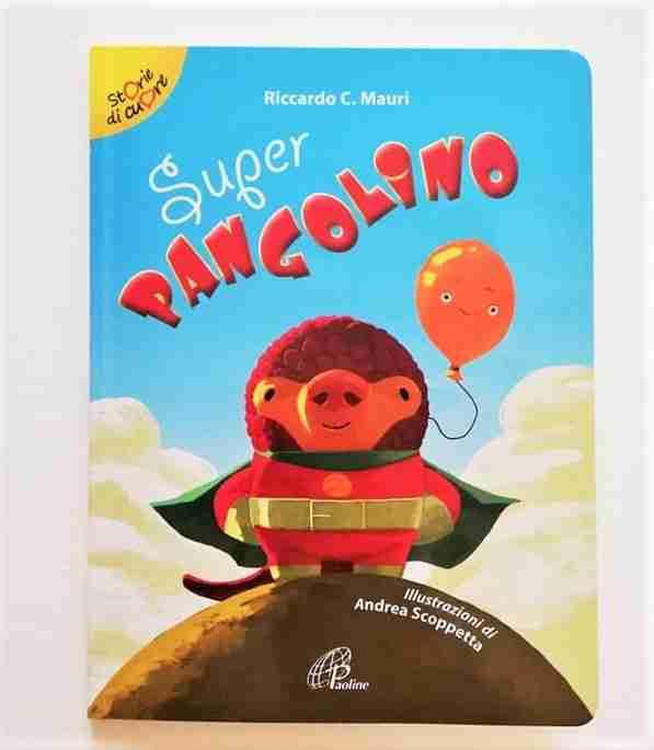 SUPER PANGOLINO di Riccardo C. Mauri e Andrea Scoppetta, PAOLINE EDITORIALE LIBRI