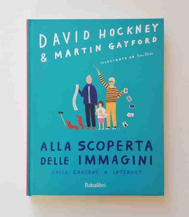ALLA SCOPERTA DELLE IMMAGINI di David Hockney, Martin Gayford e Rose Blake, BABALIBRI