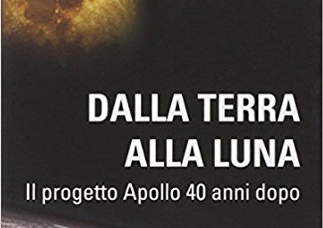DALLA TERRA ALLA LUNA. Il progetto Apollo 40 anni dopo di Umberto Guidoni  DI RENZO EDITORE