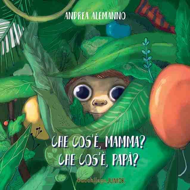 CHE COS'È, MAMMA? CHE COS'È PAPÀ? di Andrea Alemanno, BACCHILEGA JUNIOR