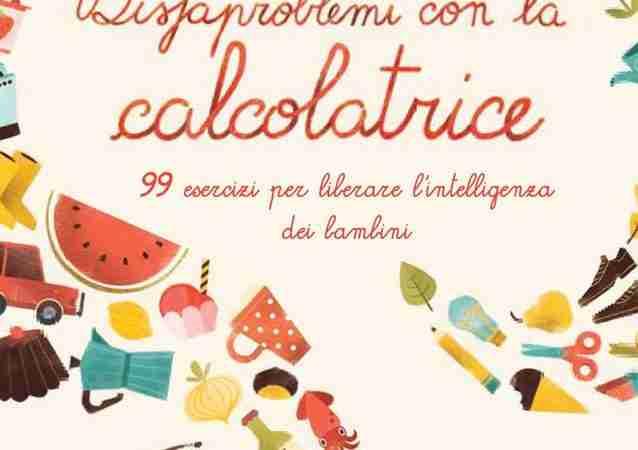 DISFAPROBLEMI CON LA CALCOLATRICE. 99 esercizi per liberare l'intelligenza dei bambini di Camillo Bortolato, EDIZIONI CENTRO STUDI ERICKSON