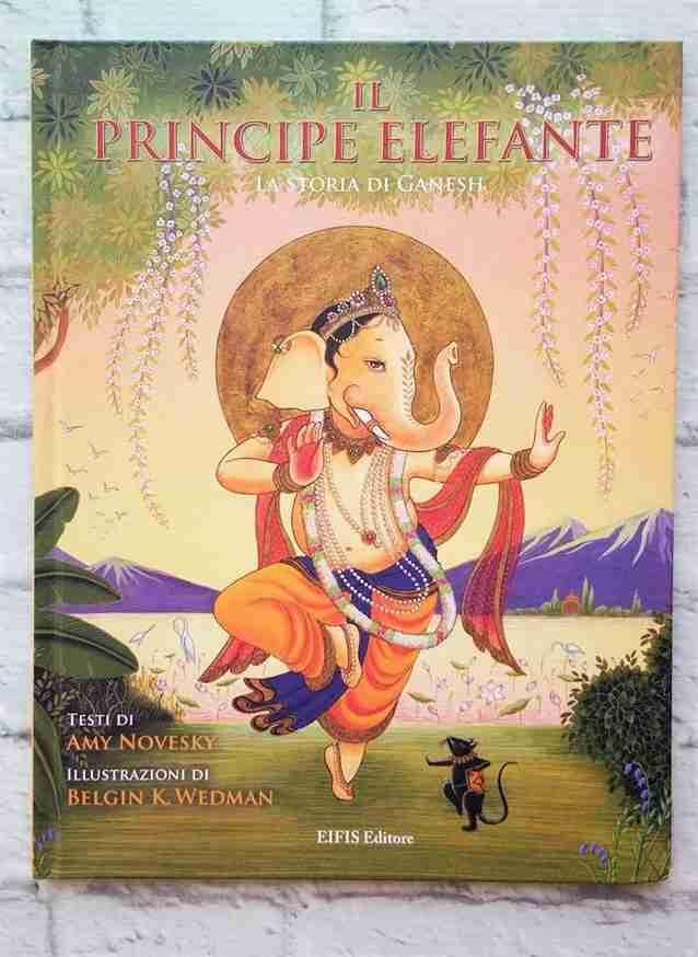 IL PRINCIPE ELEFANTE. La storia di Ganesh di Amy Novesky e Beling K. Wedman, EIFIS EDITORE
