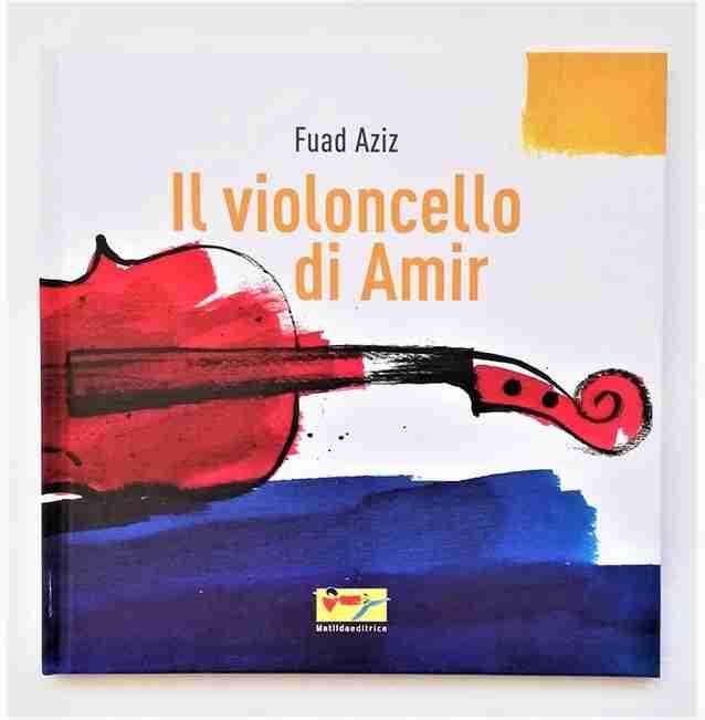 IL VIOLONCELLO DI AMIR di Fuad Aziz, MATILDA EDITRICE