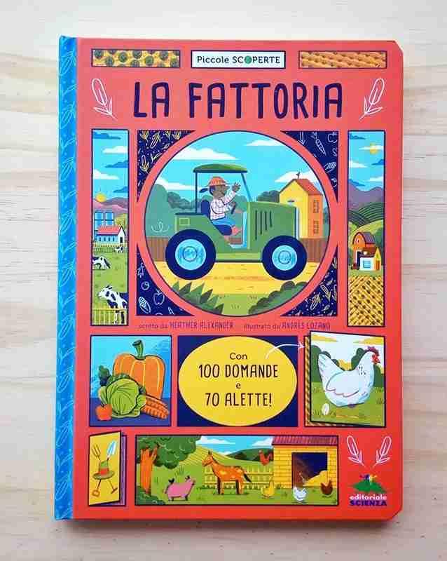 LA FATTORIA. Con 100 domande e 70 alette di Heather Alexander e Andrés Lozano, EDITORIALE SCIENZA