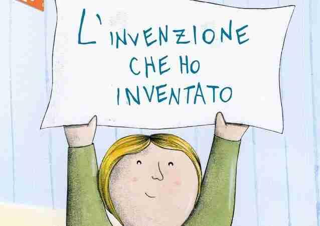 L'INVENZIONE CHE HO INVENTATO di Alice Montagnini e Rebecca Serchi, STORIE CUCITE