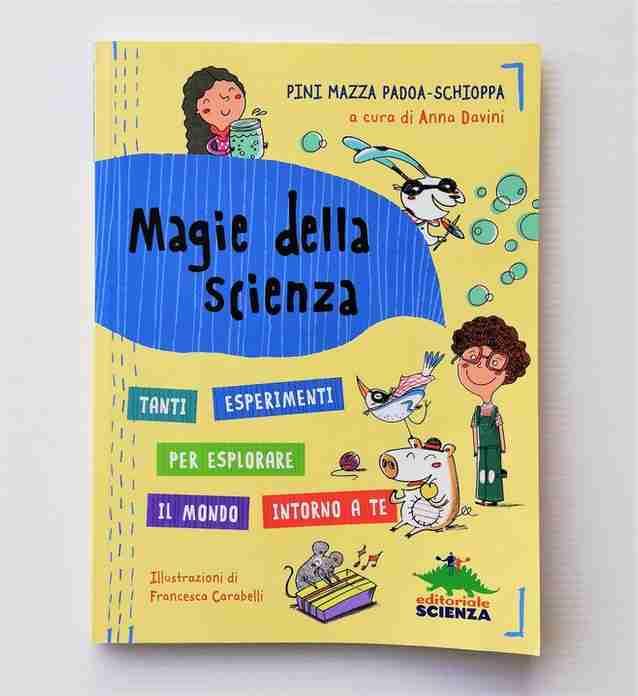 MAGIE DELLA SCIENZA Tanti esperimenti per esplorare il mondo intorno a te di Pini Mazza Padoa-Schioppa e Francesca Carabelli, EDITORIALE SCIENZA