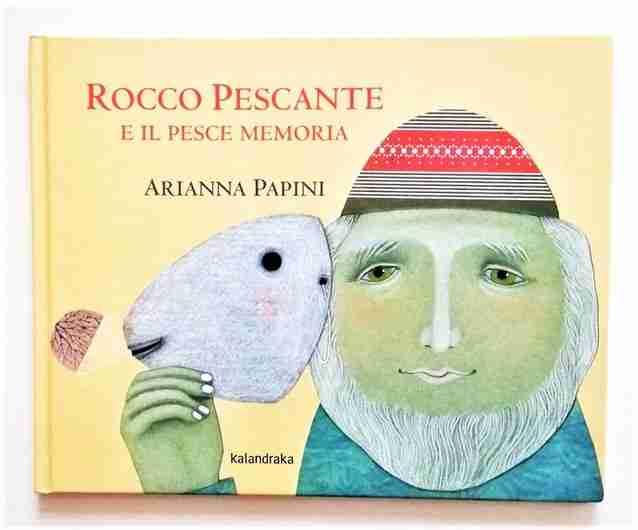 ROCCO PESCANTE E IL PESCE MEMORIA di Arianna Papini, KALANDRAKA