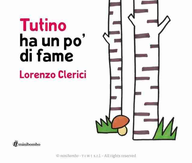 TUTINO HA UN PO' DI FAME di Silvia Borando, Chiara Vignocchi e Lorenzo Clerici, MINIBOMBO
