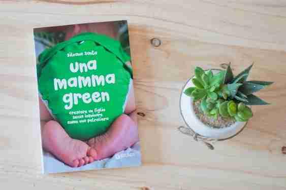 UNA MAMMA GREEN. Crescere un figlio senza inquinare come una petroliera di Silvana Santo, GIUNTI EDITORE