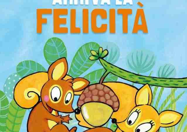 ARRIVA LA FELICITÀ di Sandro Natalini e Maria Sole Macchia, COCCOLE BOOKS