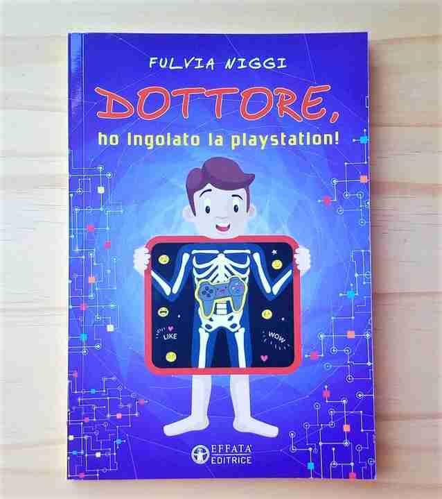 DOTTORE HO INGOIATO LA PLAYSTATION! di Fulvia Niggi, EFFATÀ EDITRICE