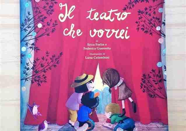 IL TEATRO CHE VORREI di Erica Forlin, Federica Guerretta e Luna Colombini, EDIZIONI FEDERICA