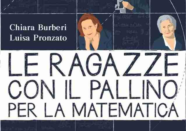 LE RAGAZZE CON IL PALLINO PER LA MATEMATICA di Chiara Burberi e Luisa Pronzato, DE AGOSTINI