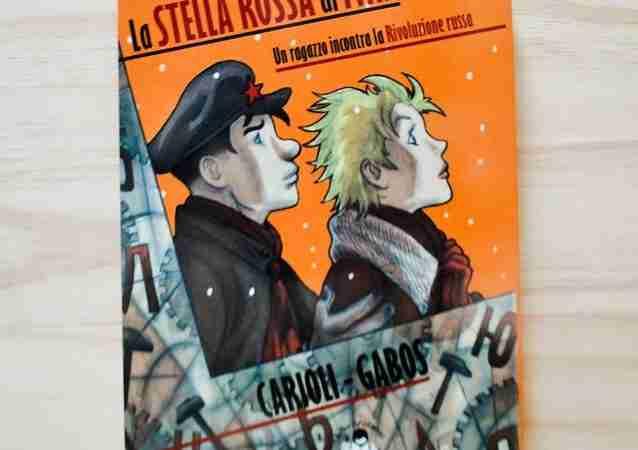 LA STELLA ROSSA DI IVAN Un ragazzo incontra la Rivoluzione Russa di Janna Carioli e Otto Gabos, ISTOS EDIZIONI