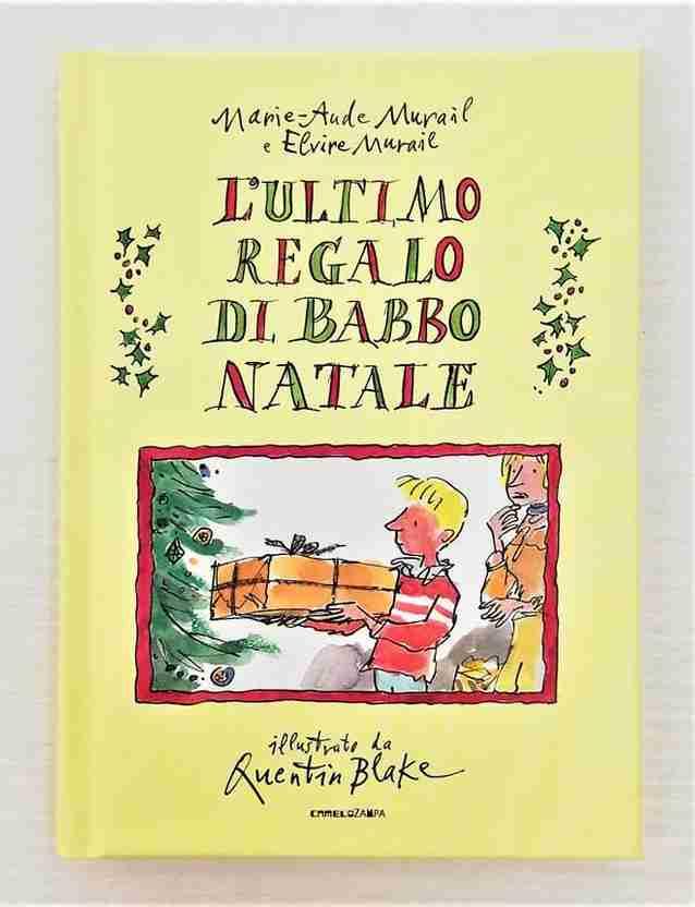 L'ULTIMO REGALO DI BABBO NATALE di Marie-Aude Murail, Elvire Murail e Quentin Blake, CAMELOZAMPA