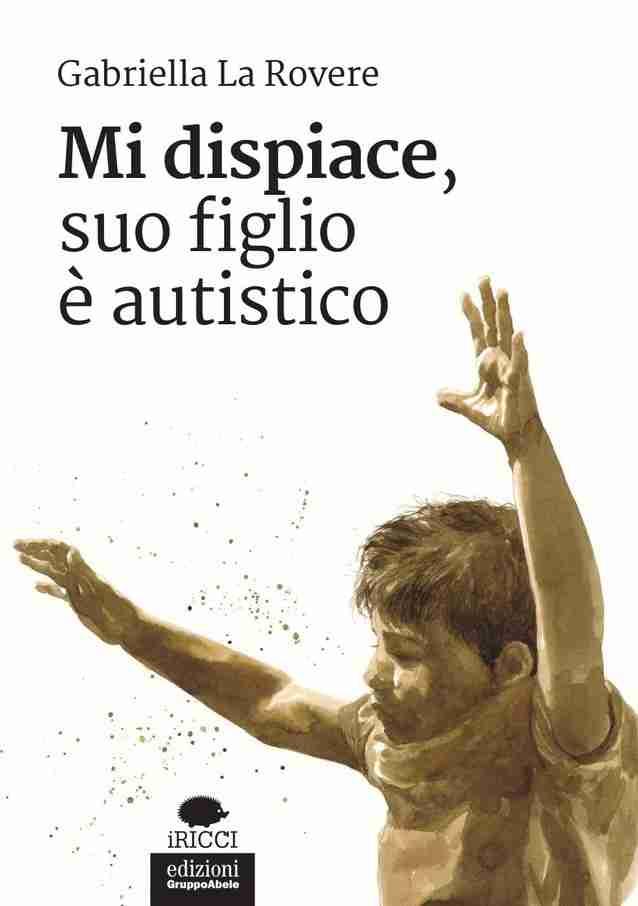 MI DISPIACE SUO FIGLIO È AUTISTICO di Gabriella La Rovere, EDIZIONI GRUPPO ABELE