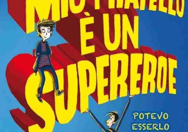 MIO FRATELLO È UN SUPEREROE. Potevo esserlo anche io, ma mi scappava la pipì… di David Solomons, DE AGOSTINI