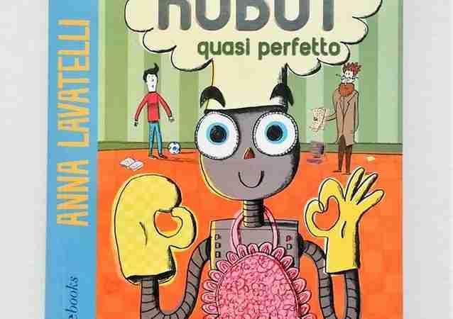 UN ROBOT QUASI PERFETTO di Anna Lavatelli, COCCOLE BOOKS
