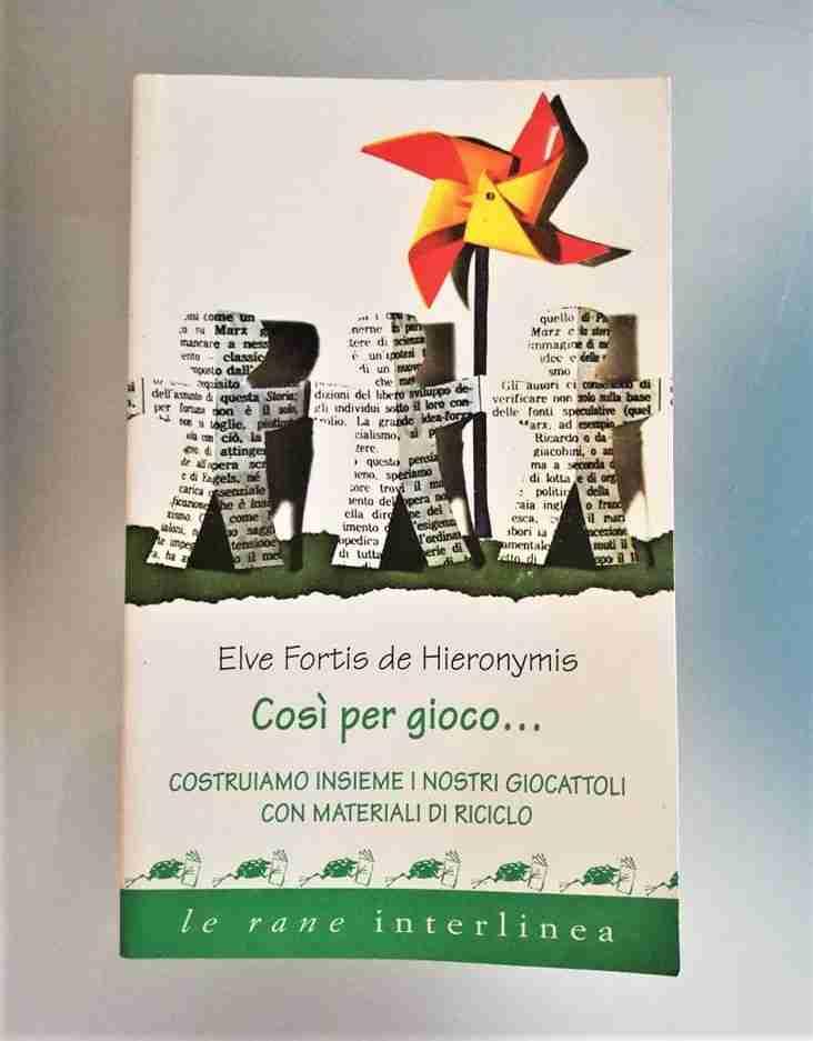 COSÌ PER GIOCO… costruiamo insieme i nostri giocattoli con materiali di riciclo di Elve Fortis de Hieronymis, LE RANE DI INTERLINEA
