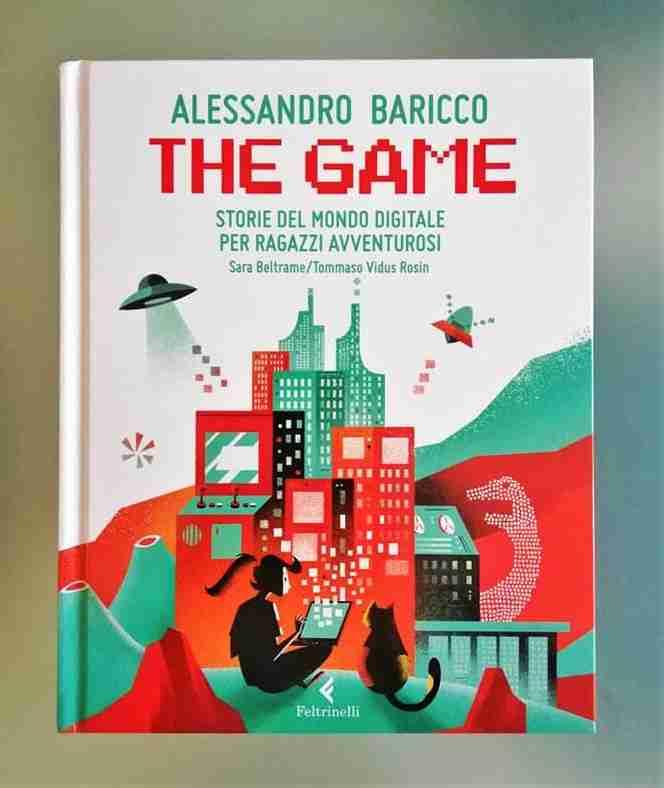 THE GAME storie del mondo digitale per ragazzi avventurosi di Alessandro Baricco, Sara Beltrame e Tommaso Vidus Rosin, FELTRINELLI