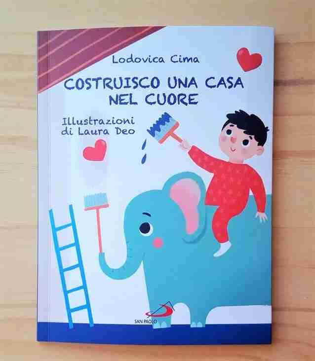 COSTRUISCO UNA CASA NEL CUORE di Lodovica Cima e Laura Deo, EDIZIONI SAN PAOLO