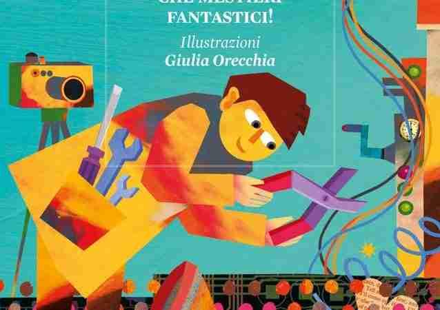 CHE MESTIERI FANTASTICI! di Massimo De Nardo e Giulia Orecchia, RROSE SELAVY EDITORE