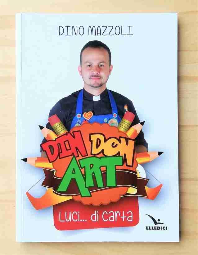 DIN DON ART Luci… di carta di Dino Mazzoli, EDITRICE ELLEDICI