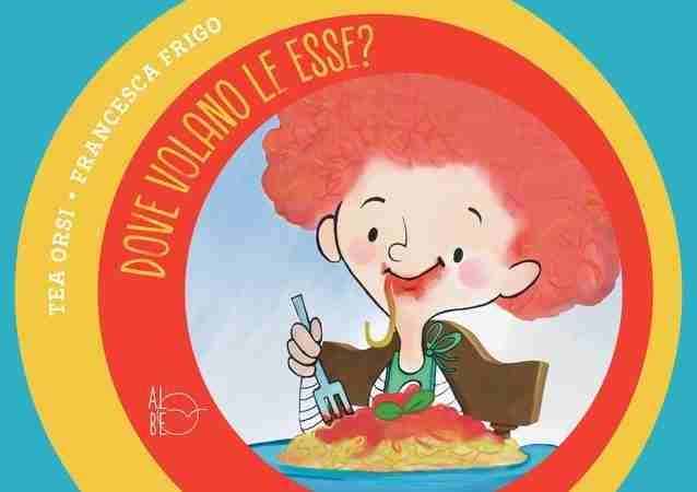 DOVE VOLANO LE ESSE? di Tea Orsi e Francesca Frigo, ALBE EDIZIONI
