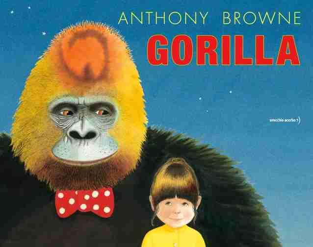 GORILLA di Anthony Browne, ORECCHIO ACERBO EDITORE