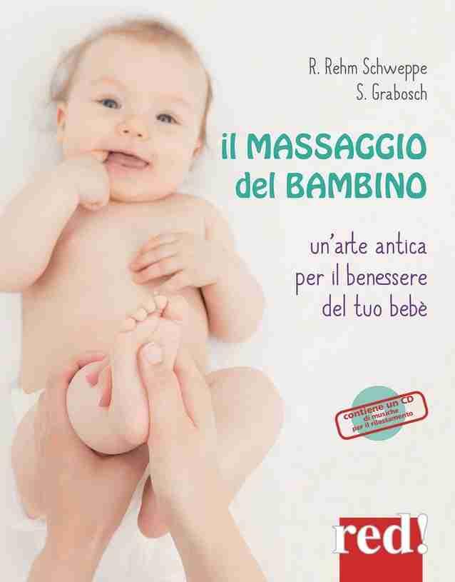 IL MASSAGGIO DEL BAMBINO Un'arte antica per il benessere del tuo bebè di Rahel Rehm-Schweppe e Sabine Grabosc, RED! Edizioni
